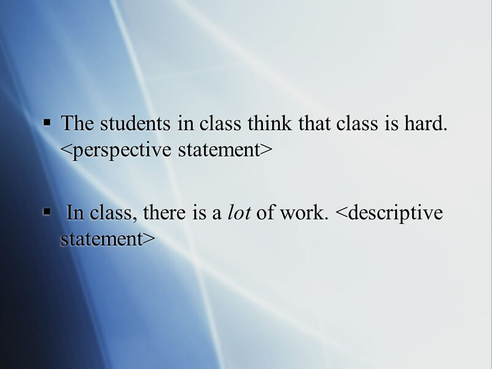  The students in class think that class is hard. In class, there is a lot of work.