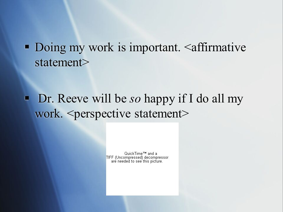  Doing my work is important. Dr. Reeve will be so happy if I do all my work.