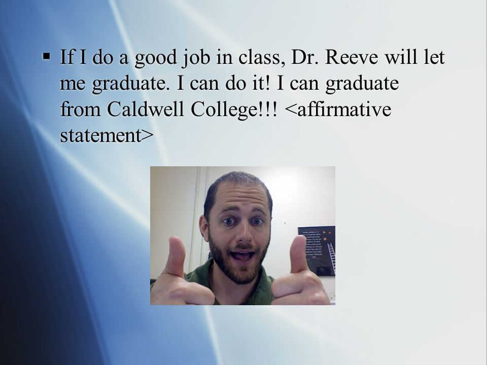  If I do a good job in class, Dr.Reeve will let me graduate.