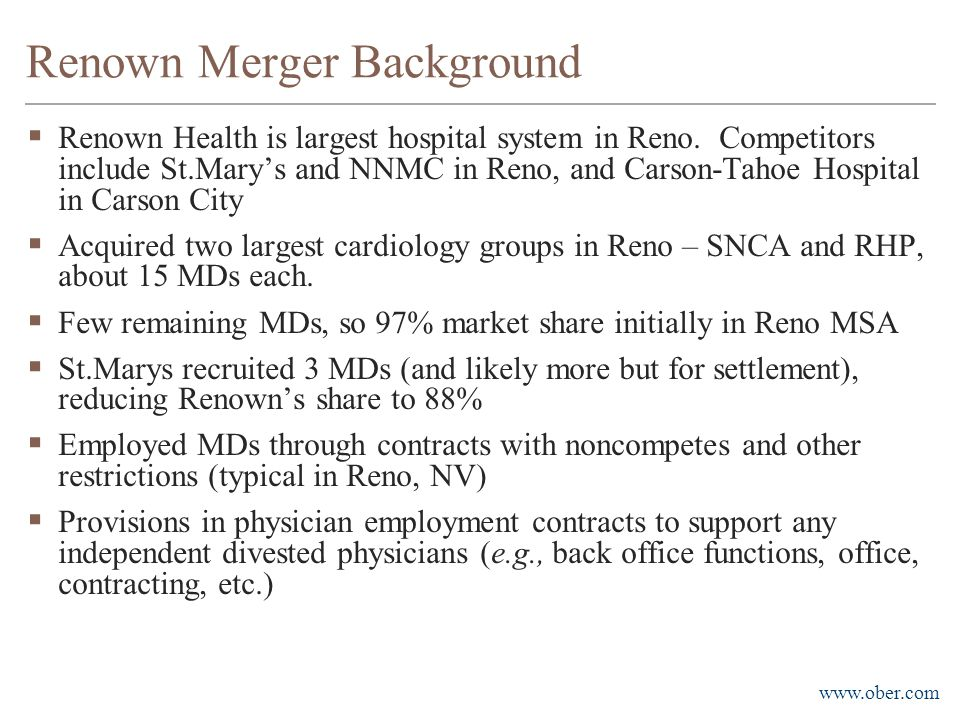 www.ober.com Renown Merger Background  Renown Health is largest hospital system in Reno. Competitors include St.Mary's and NNMC in Reno, and Carson-T