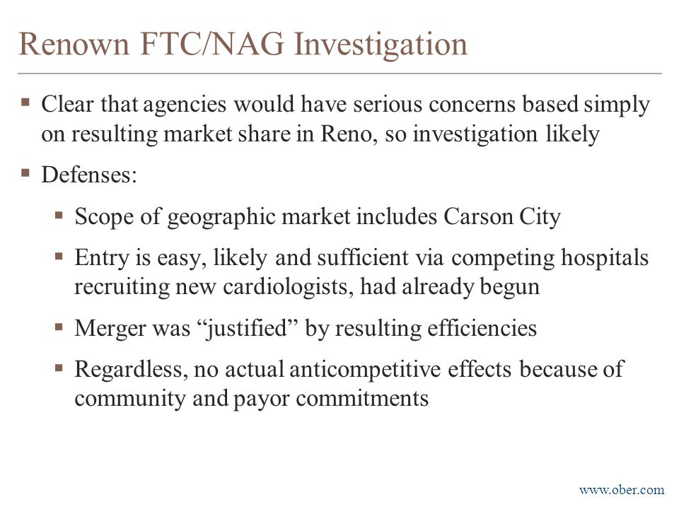 www.ober.com Renown FTC/NAG Investigation  Clear that agencies would have serious concerns based simply on resulting market share in Reno, so investi