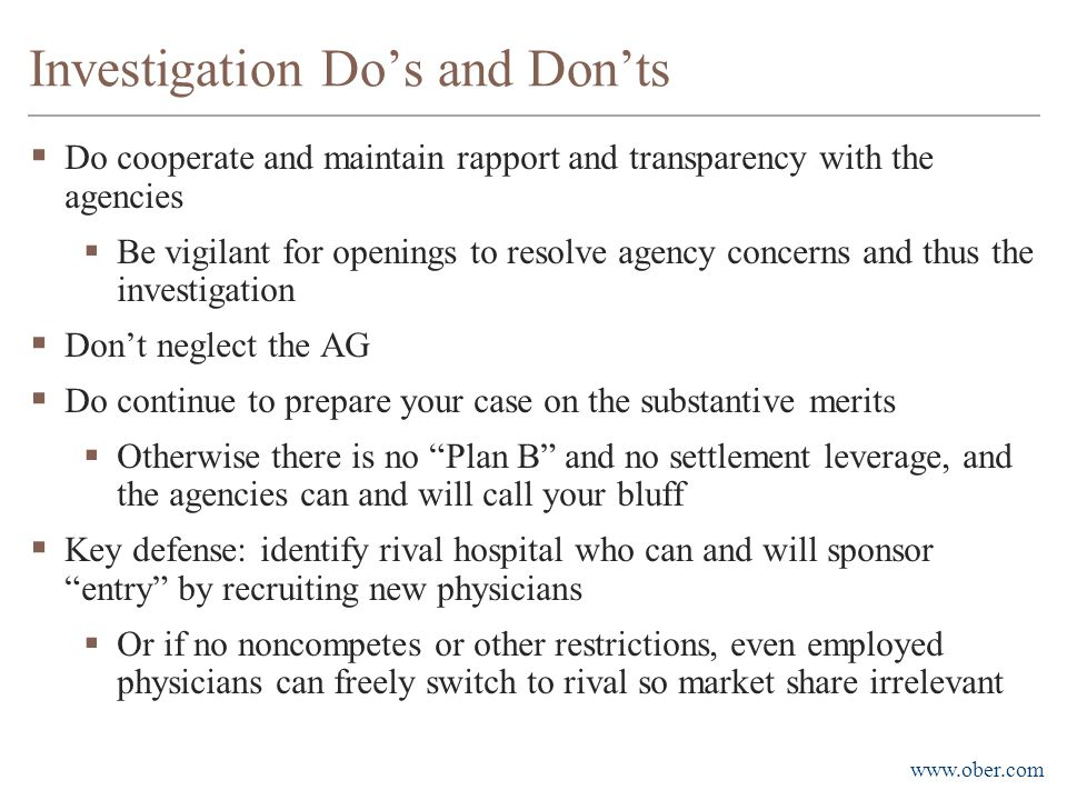 www.ober.com Investigation Do's and Don'ts  Do cooperate and maintain rapport and transparency with the agencies  Be vigilant for openings to resolv