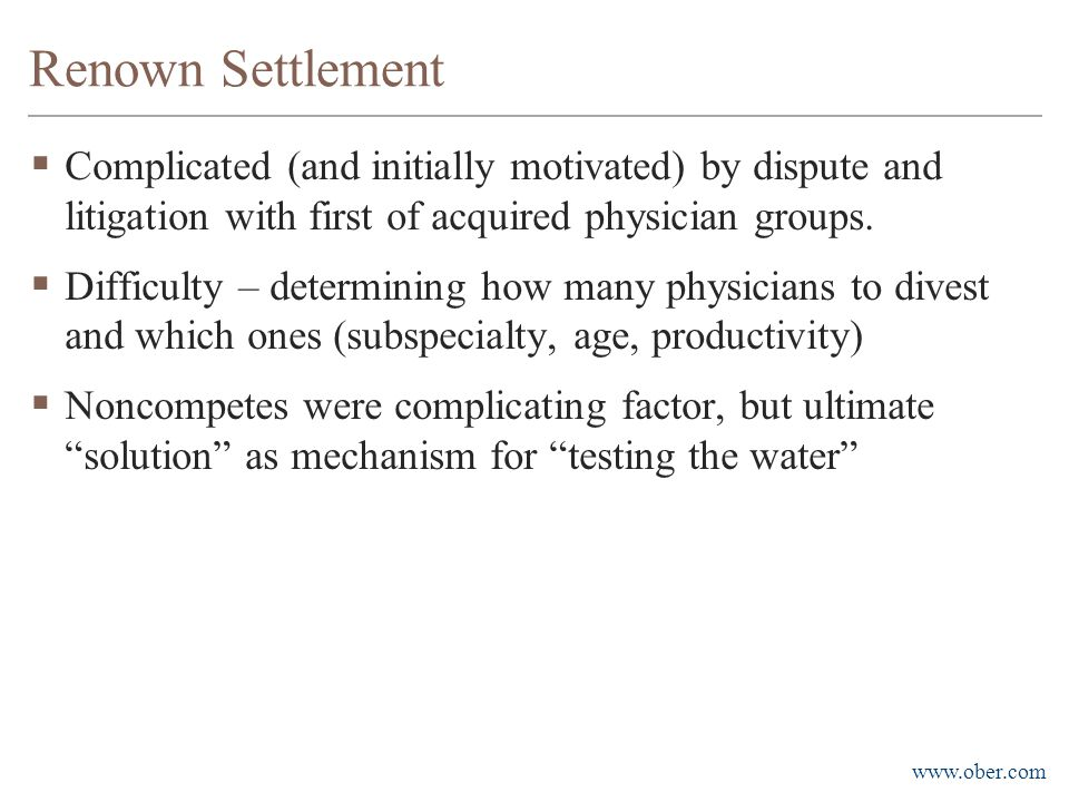 www.ober.com Renown Settlement  Complicated (and initially motivated) by dispute and litigation with first of acquired physician groups.  Difficulty