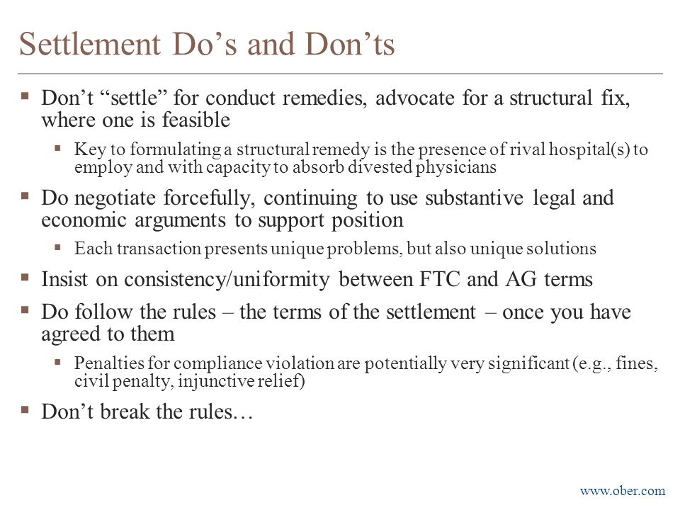 "www.ober.com Settlement Do's and Don'ts  Don't ""settle"" for conduct remedies, advocate for a structural fix, where one is feasible  Key to formulati"