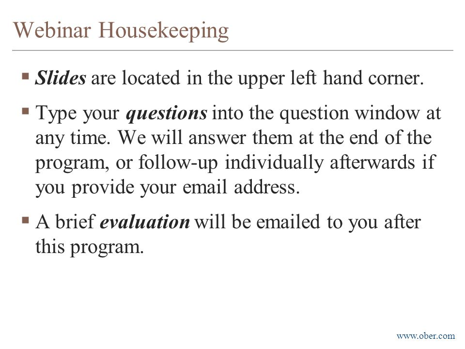 www.ober.com Webinar Housekeeping  Slides are located in the upper left hand corner.  Type your questions into the question window at any time. We w