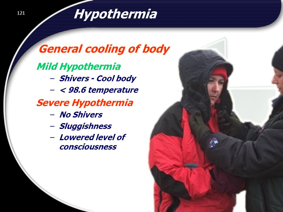 121 Hypothermia General cooling of body Mild Hypothermia –Shivers - Cool body –< 98.6 temperature Severe Hypothermia –No Shivers –Sluggishness –Lowered level of consciousness 121 © 2002 Abertay Nationwide Training