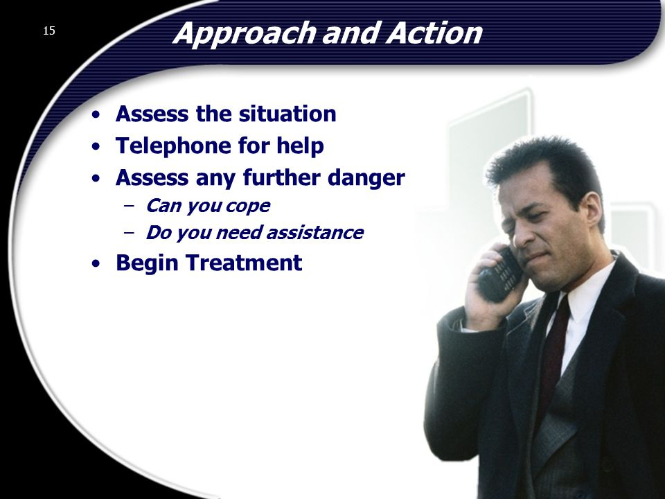 15 Approach and Action Assess the situation Telephone for help Assess any further danger –Can you cope –Do you need assistance Begin Treatment 15 © 2002 Abertay Nationwide Training
