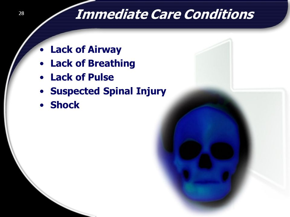 28 Immediate Care Conditions Lack of Airway Lack of Breathing Lack of Pulse Suspected Spinal Injury Shock 28 © 2002 Abertay Nationwide Training