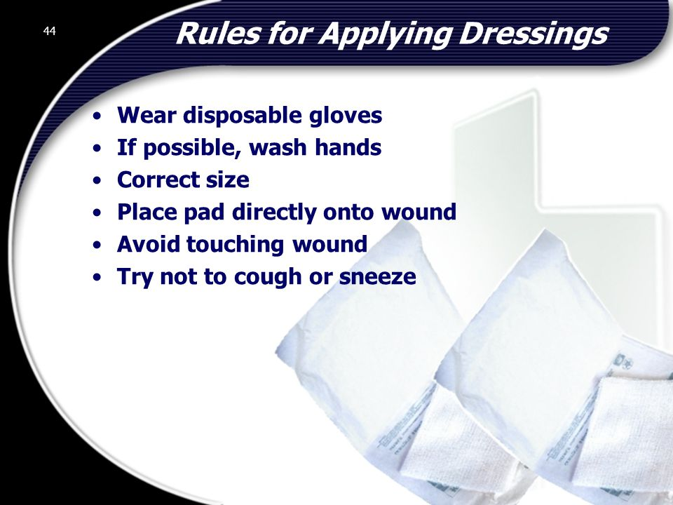 44 Rules for Applying Dressings Wear disposable gloves If possible, wash hands Correct size Place pad directly onto wound Avoid touching wound Try not to cough or sneeze 44 © 2002 Abertay Nationwide Training