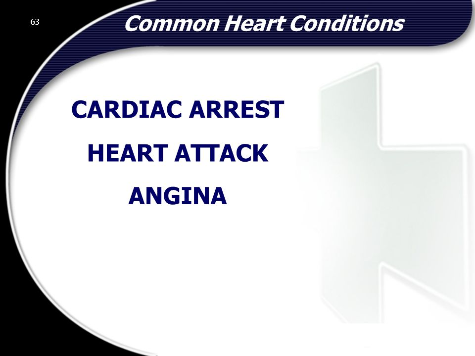 63 ANGINA HEART ATTACK CARDIAC ARREST Common Heart Conditions 63 © 2002 Abertay Nationwide Training