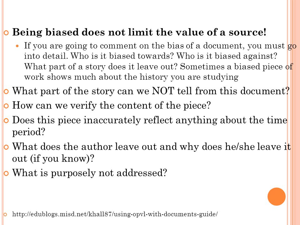 Being biased does not limit the value of a source! If you are going to comment on the bias of a document, you must go into detail. Who is it biased to