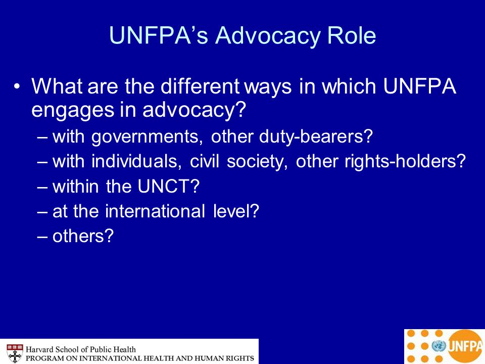 UNFPA's Advocacy Role What are the different ways in which UNFPA engages in advocacy.