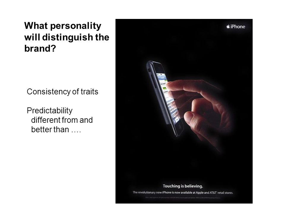 What personality will distinguish the brand? Consistency of traits Predictability different from and better than ….