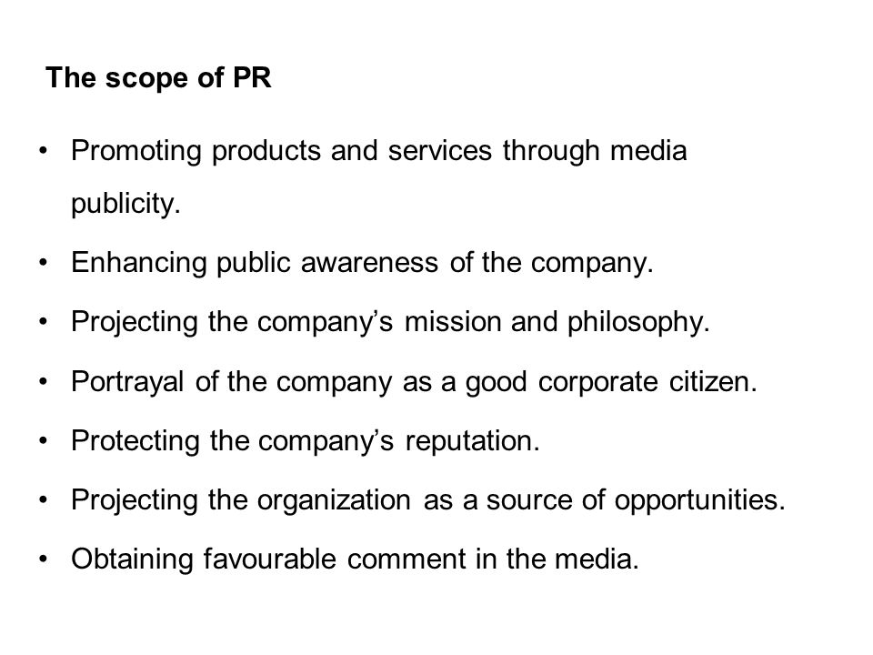The scope of PR Promoting products and services through media publicity.