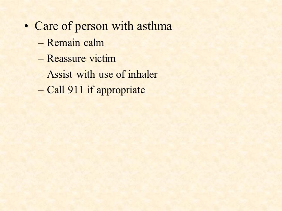 Signals of Asthma –Coughing / wheezing –Difficulty breathing, shortness of breath –Sweating –Tightness in the chest –Inability to talk without stoppin