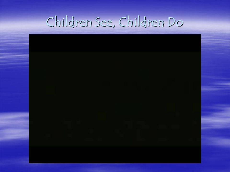 Children See, Children Do