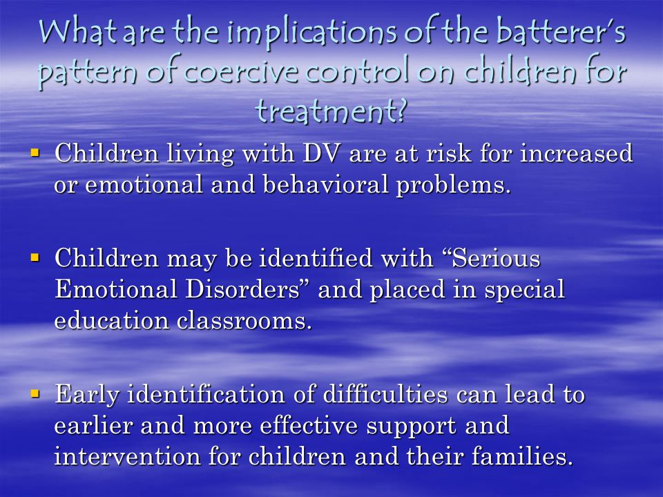 What are the implications of the batterer's pattern of coercive control on children for treatment.