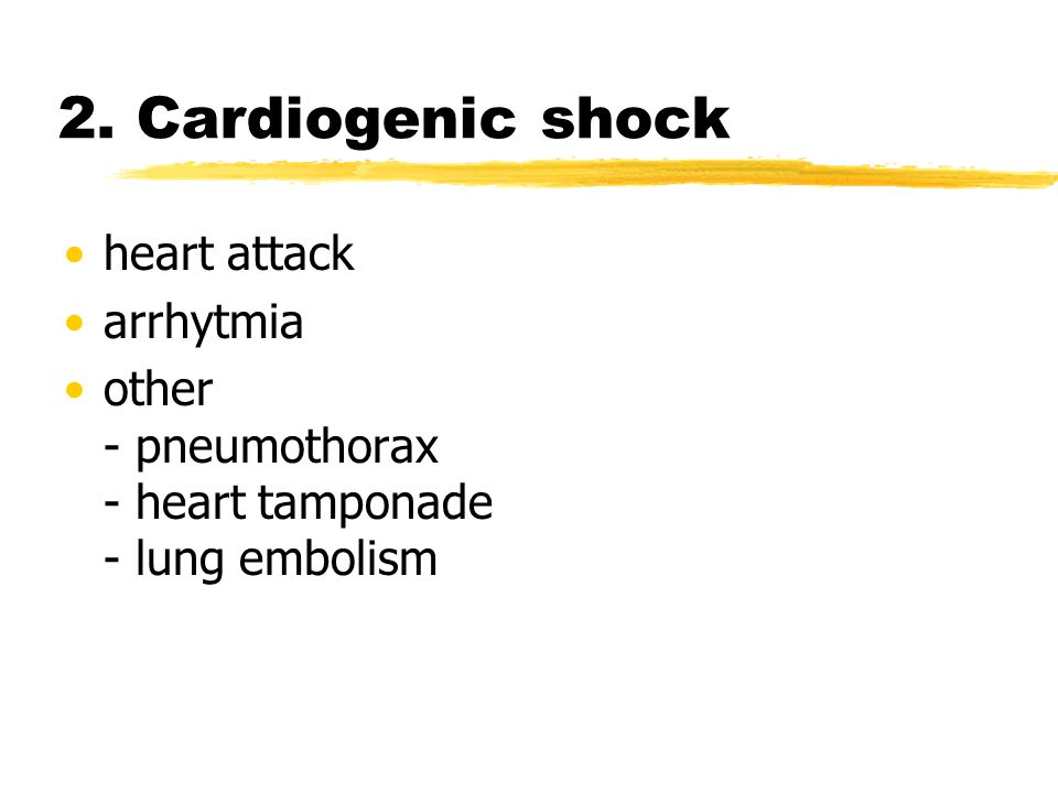 2. Cardiogenic shock heart attack arrhytmia other - pneumothorax - heart tamponade - lung embolism