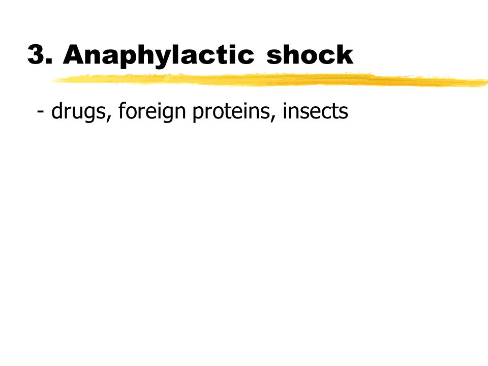 3. Anaphylactic shock - drugs, foreign proteins, insects