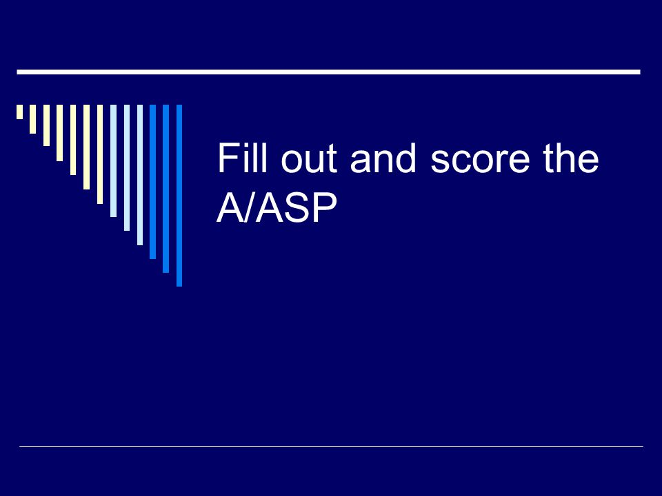 Fill out and score the A/ASP