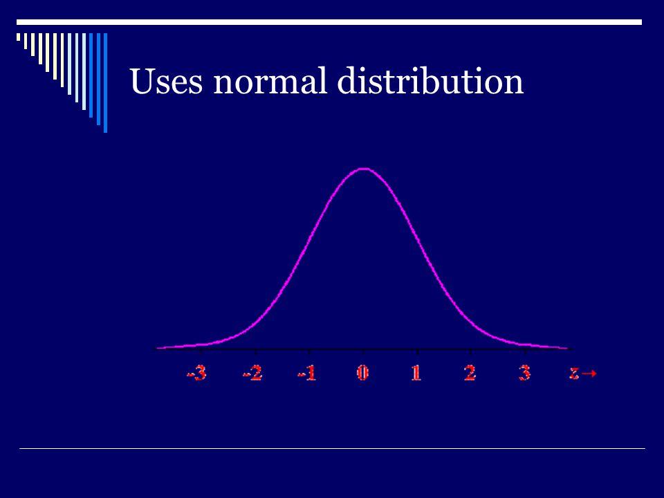 Uses normal distribution