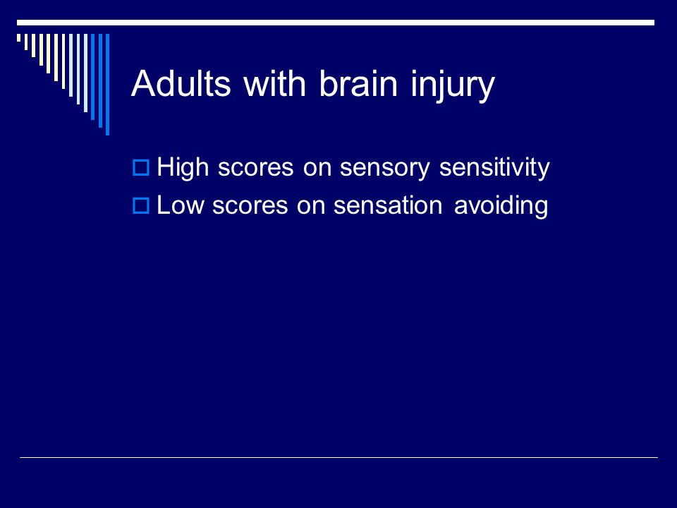 Adults with brain injury  High scores on sensory sensitivity  Low scores on sensation avoiding