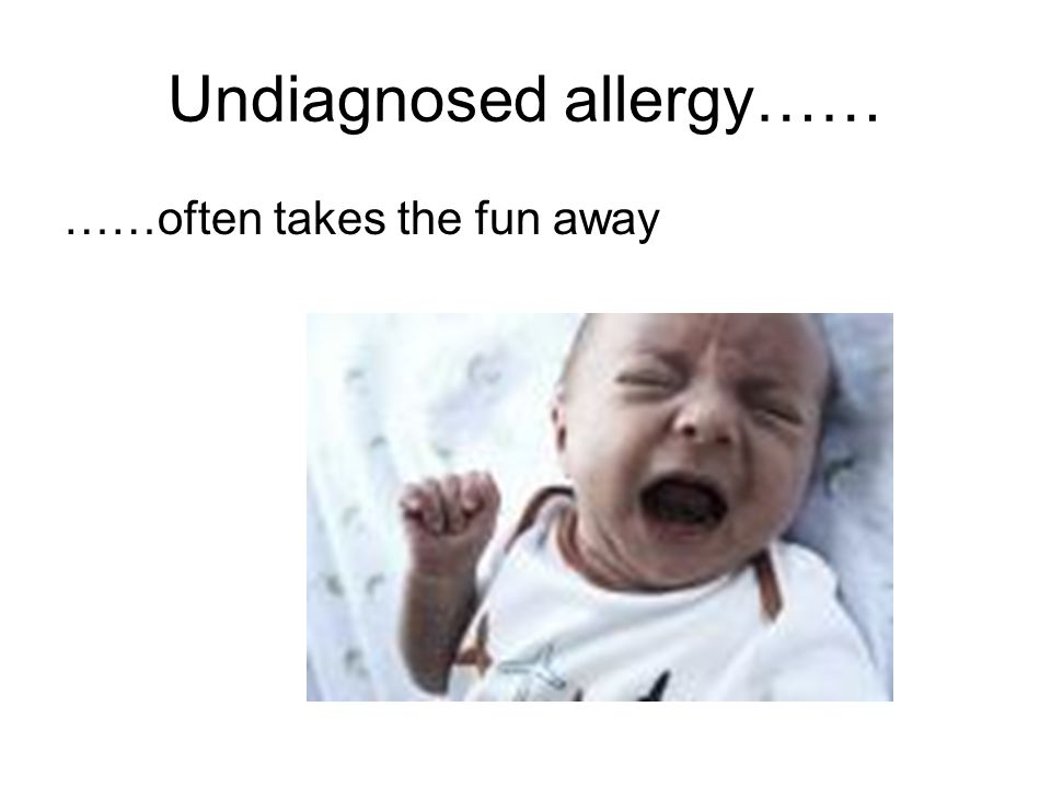 Undiagnosed allergy…… ……often takes the fun away