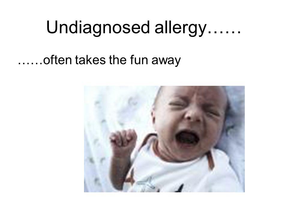 Undiagnosed allergy…… -Reflux -Eczema -Abdominal discomfort -Wind -Diarrhoea -Constipation