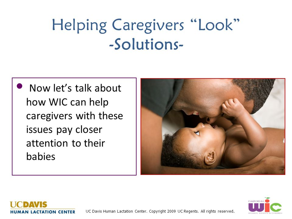 """UC Davis Human Lactation Center. Copyright 2009 UC Regents. All rights reserved. Helping Caregivers """"Look"""" -Solutions- Now let's talk about how WIC ca"""