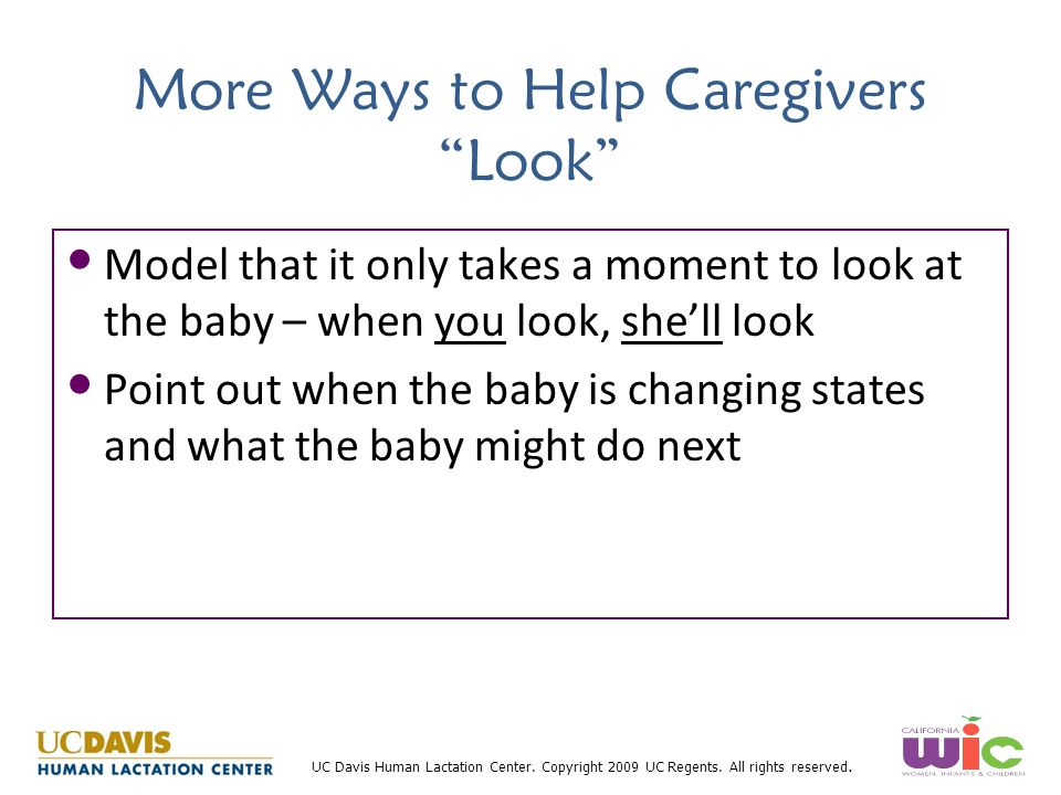 """UC Davis Human Lactation Center. Copyright 2009 UC Regents. All rights reserved. More Ways to Help Caregivers """"Look"""" Model that it only takes a moment"""