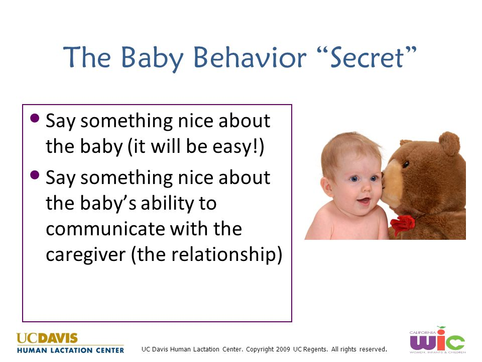 """UC Davis Human Lactation Center. Copyright 2009 UC Regents. All rights reserved. The Baby Behavior """"Secret"""" Say something nice about the baby (it will"""