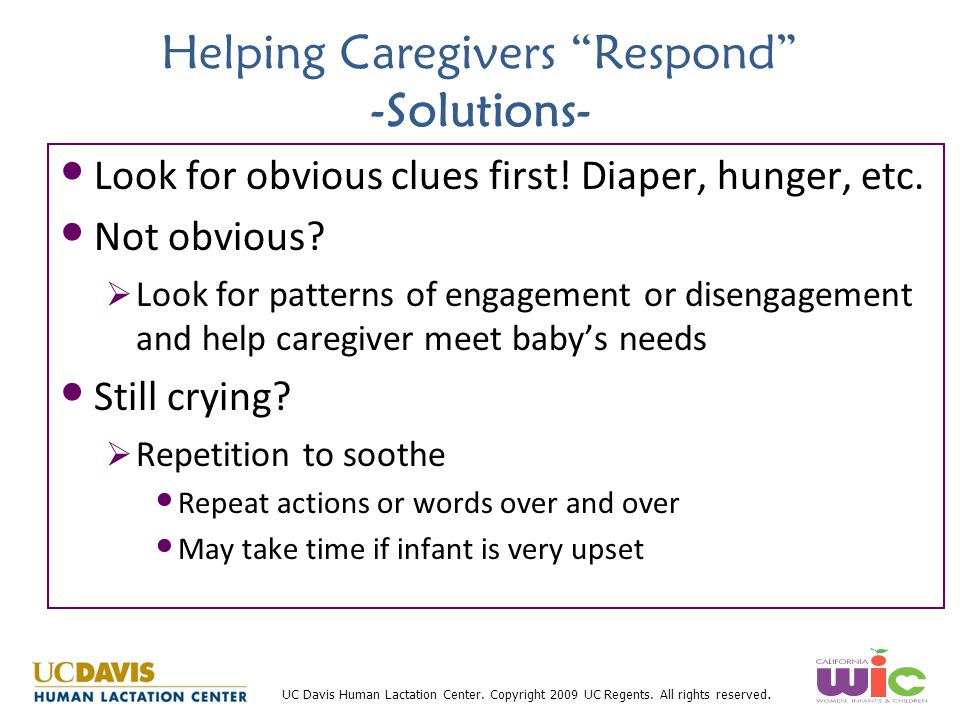 """UC Davis Human Lactation Center. Copyright 2009 UC Regents. All rights reserved. Helping Caregivers """"Respond"""" -Solutions- Look for obvious clues first"""