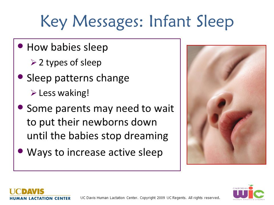 UC Davis Human Lactation Center. Copyright 2009 UC Regents. All rights reserved. Key Messages: Infant Sleep How babies sleep   2 types of sleep Slee