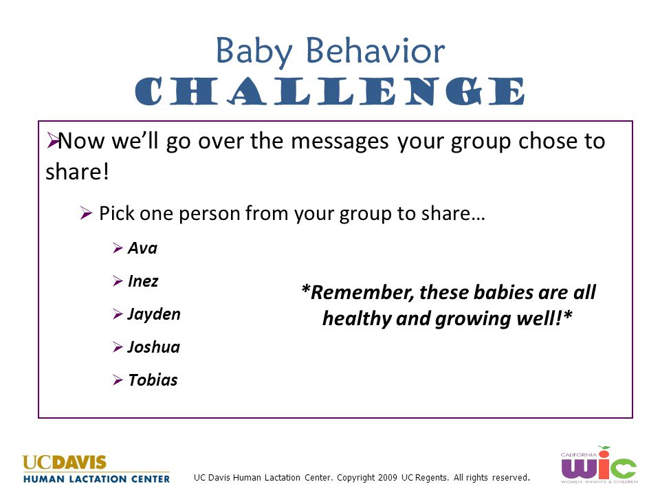 UC Davis Human Lactation Center. Copyright 2009 UC Regents. All rights reserved. Baby Behavior Challenge   Now we'll go over the messages your group
