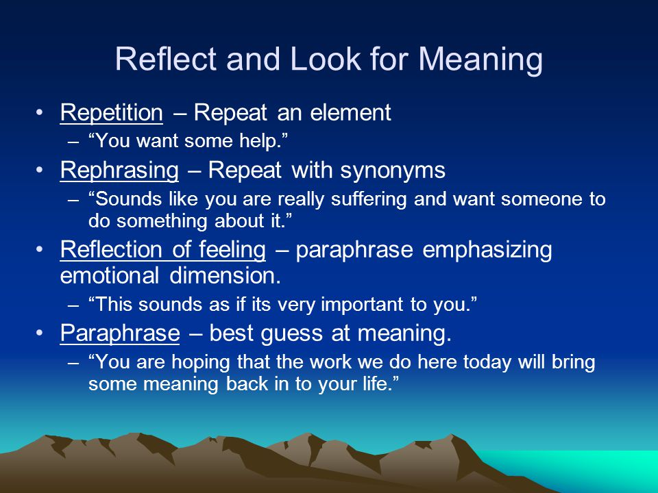 """A Place to Start Mindful Listening –Reflective listening that fosters perspective taking and a gradual focus on meaning and purpose –""""Is this what you"""