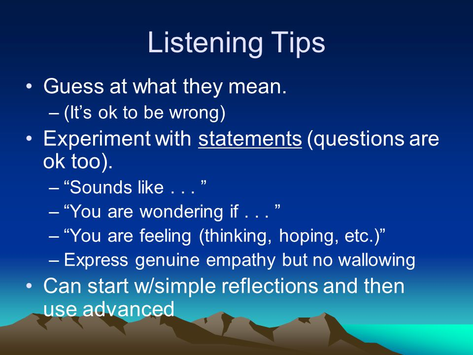 Exercise – Part II Speaker: You still want to change. Listener: Listen reflectively. Speaker: Can respond with elaboration.