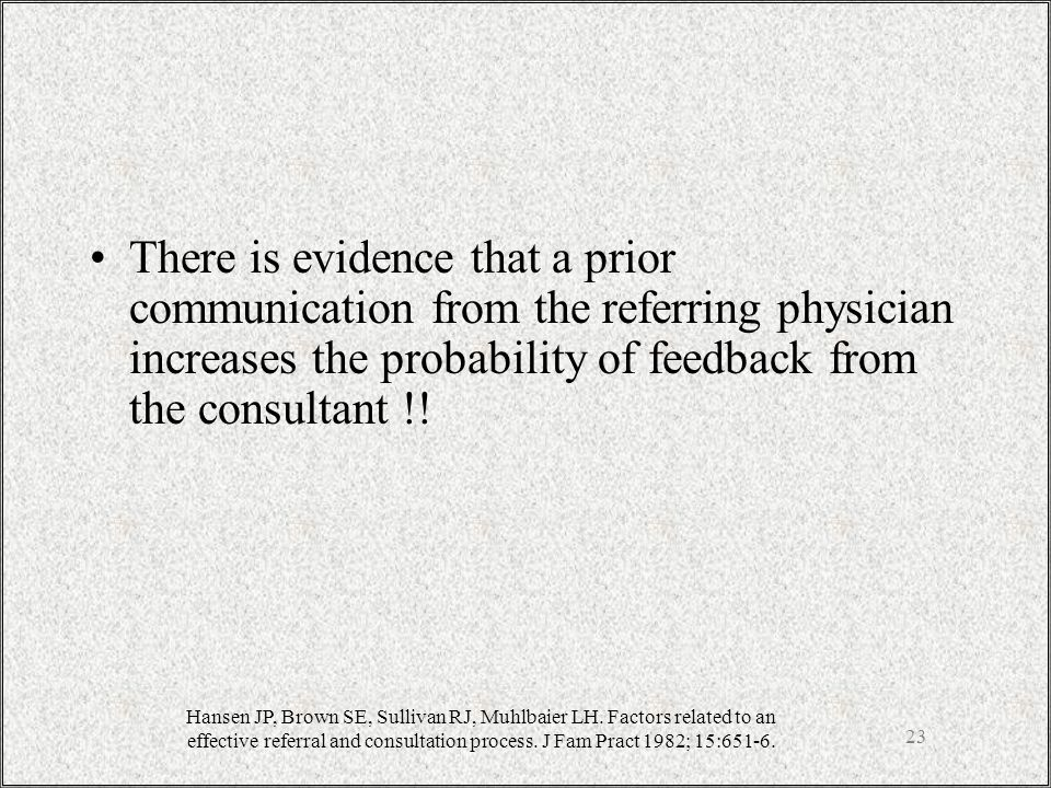 23 There is evidence that a prior communication from the referring physician increases the probability of feedback from the consultant !.