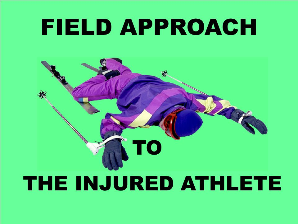 FIELD APPROACH TO THE INJURED ATHLETE