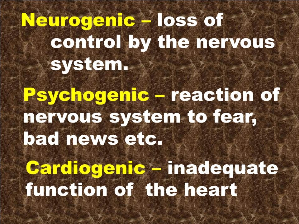 Neurogenic – loss of control by the nervous system.