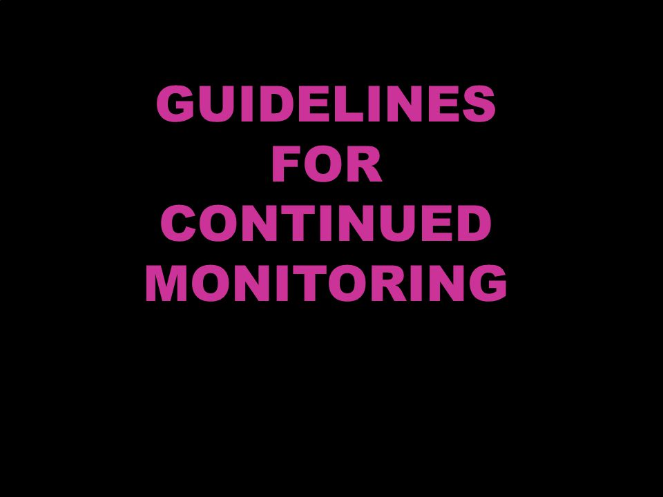 GUIDELINES FOR CONTINUED MONITORING