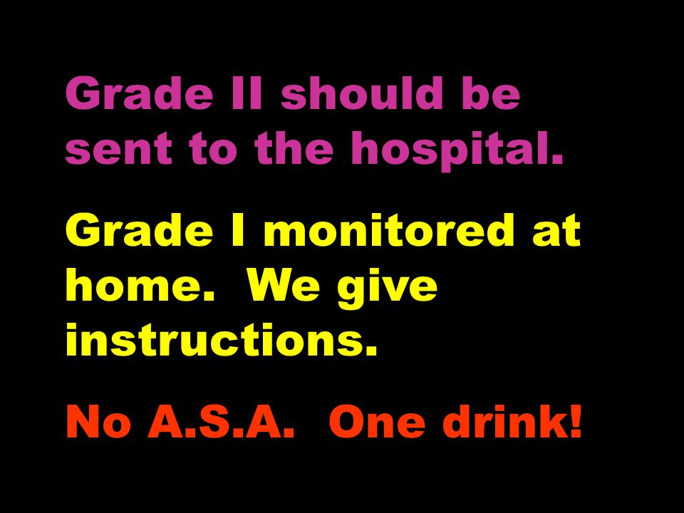 Grade II should be sent to the hospital. Grade I monitored at home.