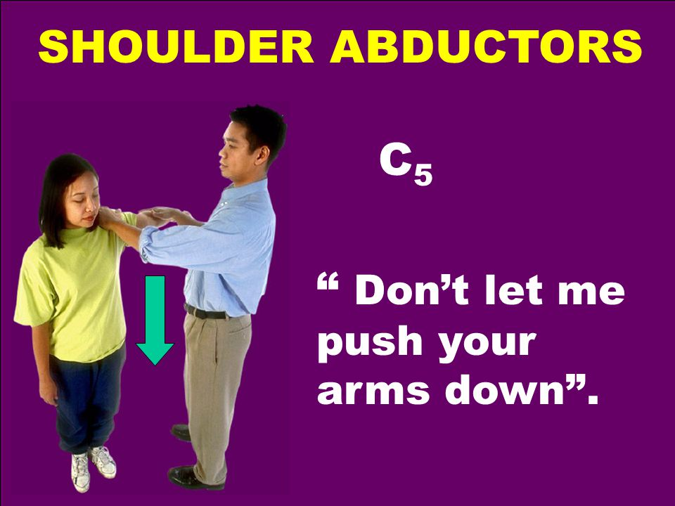 Don't let me push your arms down . SHOULDER ABDUCTORS C5C5