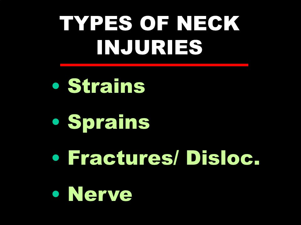 TYPES OF NECK INJURIES Strains Sprains Fractures/ Disloc. Nerve