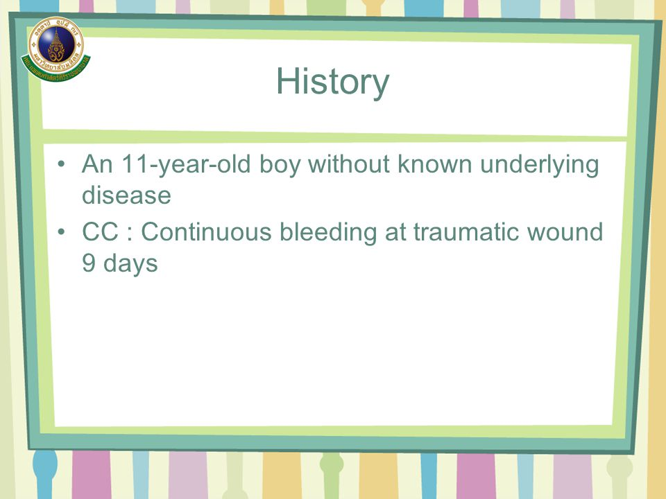 History An 11-year-old boy without known underlying disease CC : Continuous bleeding at traumatic wound 9 days
