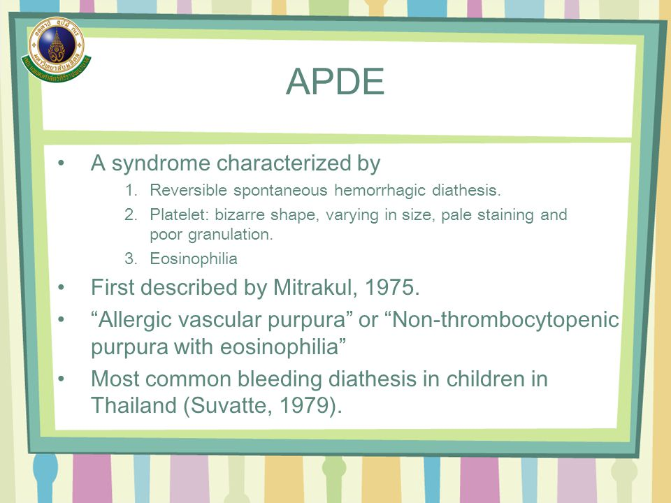 APDE A syndrome characterized by 1.Reversible spontaneous hemorrhagic diathesis. 2.Platelet: bizarre shape, varying in size, pale staining and poor gr