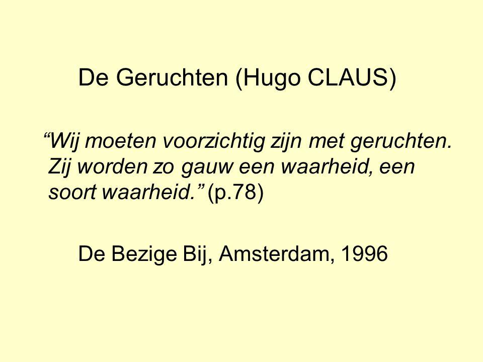 De Geruchten (Hugo CLAUS) Wij moeten voorzichtig zijn met geruchten.