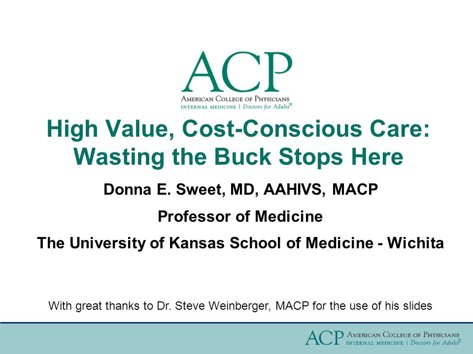 High Value, Cost-Conscious Care: Wasting the Buck Stops Here Donna E.