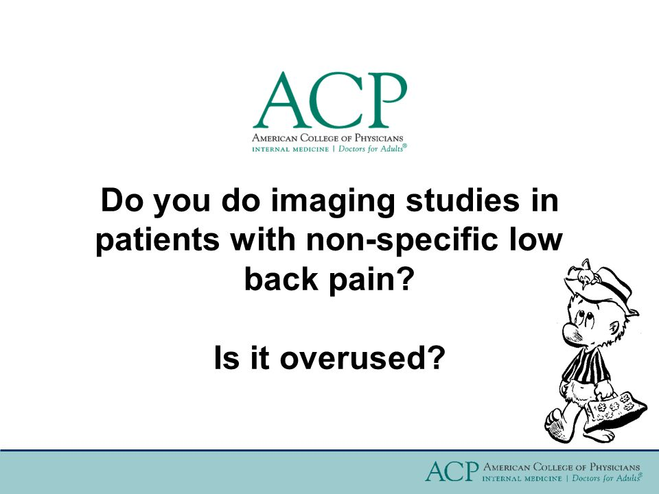 Do you do imaging studies in patients with non-specific low back pain? Is it overused?