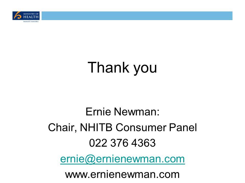 Thank you Ernie Newman: Chair, NHITB Consumer Panel 022 376 4363 ernie@ernienewman.com www.ernienewman.com