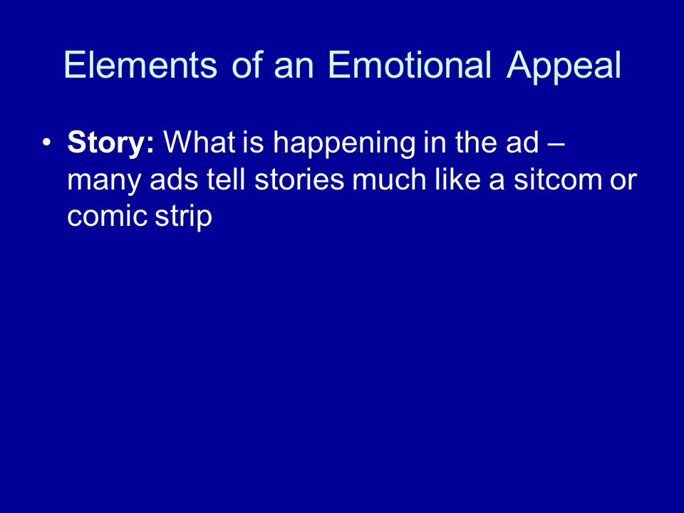 Elements of an Emotional Appeal Story: What is happening in the ad – many ads tell stories much like a sitcom or comic strip